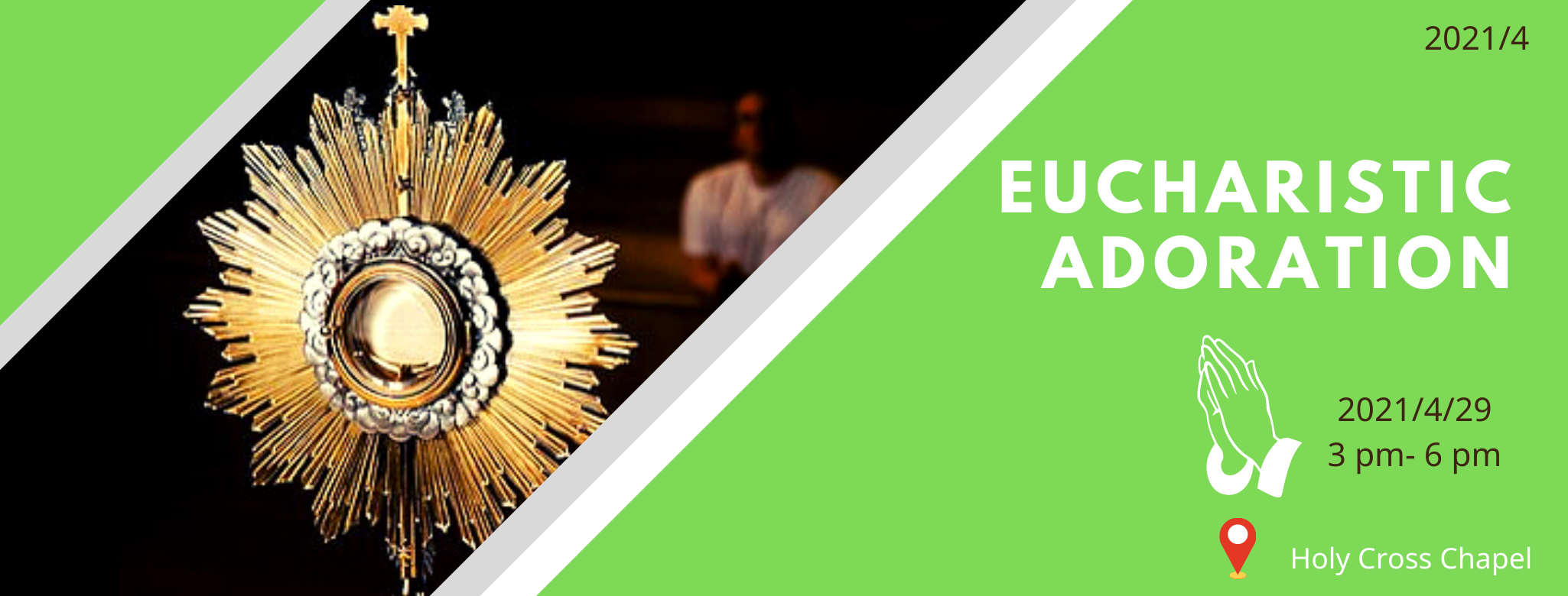 Eucharistic Adoration to be held from three o'clock to six o'clock in the afternoon on the 29th of April 2021 at the Holy Cross Chapel.